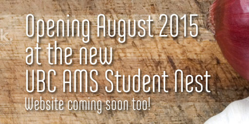Opening August 2015 at the new UBC AMS Student Nest. New website coming, too!